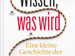 Wissen, was wird – Eine kleine Geschichte der Zukunft Deutschlands